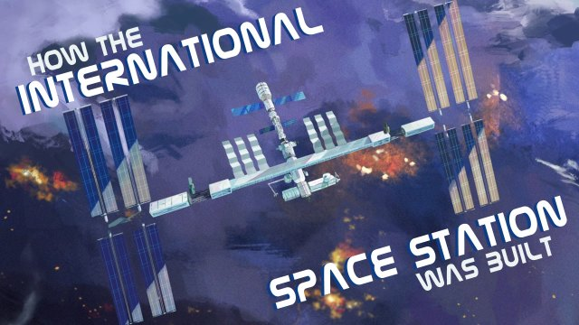 How the International Space Station Was Built –TED Ed