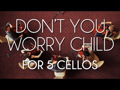 Don't You Worry Child for 5 Cellos
