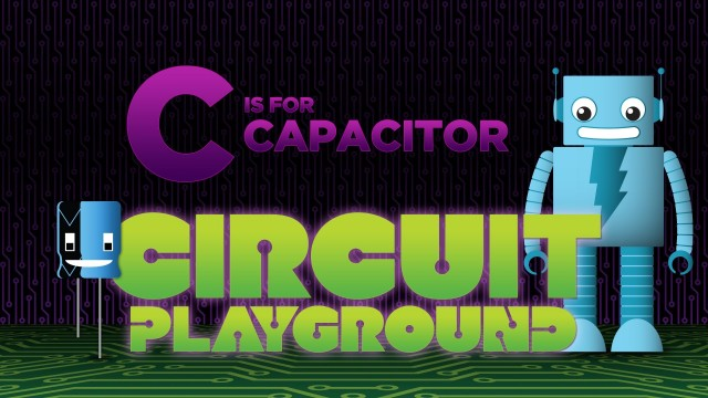 C is for Capacitor – Circuit Playground