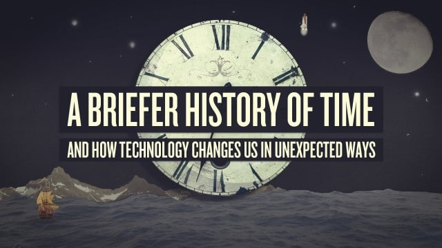 A Briefer History of Time: How tech changes us in unexpected ways
