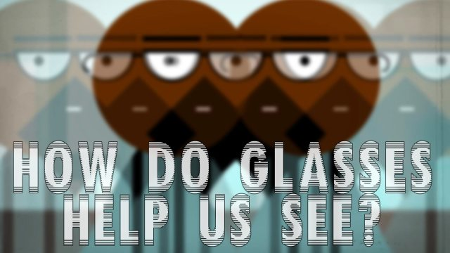 How do eyes work & how do glasses help us see?