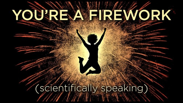 You're A Firework (Scientifically Speaking)