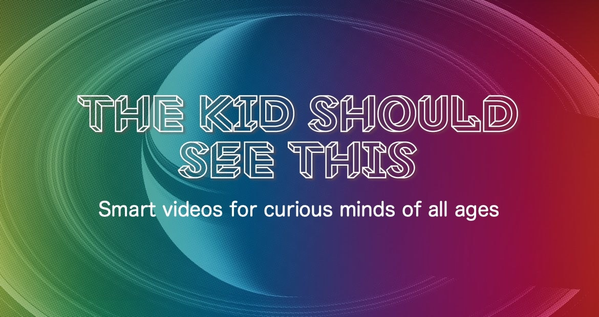 The Kid Should See This - Smart videos for curious minds of all ages